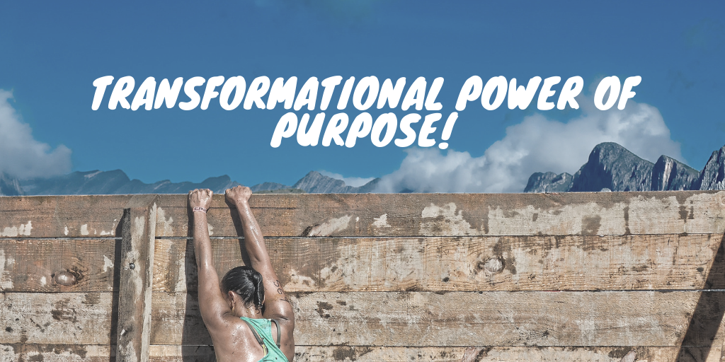 The Transformational Power Of Purpose